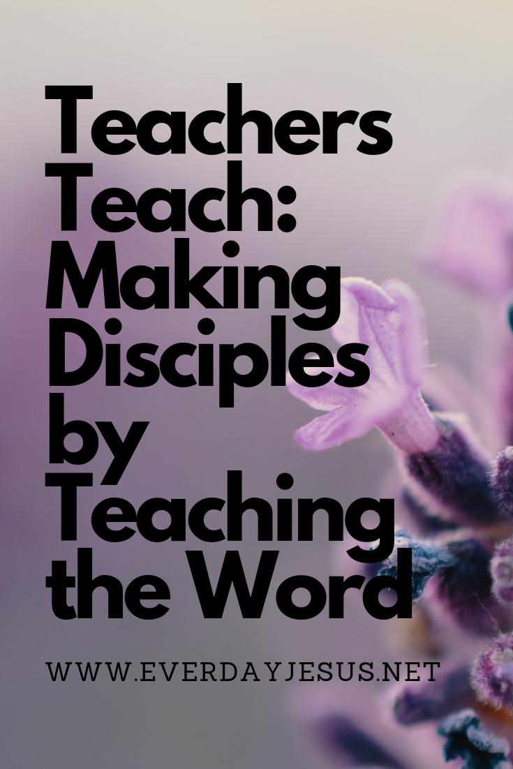 Teachers Teach_ Making Disciples by Teaching the Word