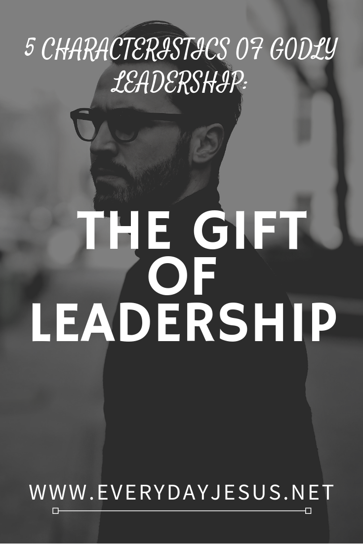Five Characteristics of Godly Leadership_ The Gift of Leadership
