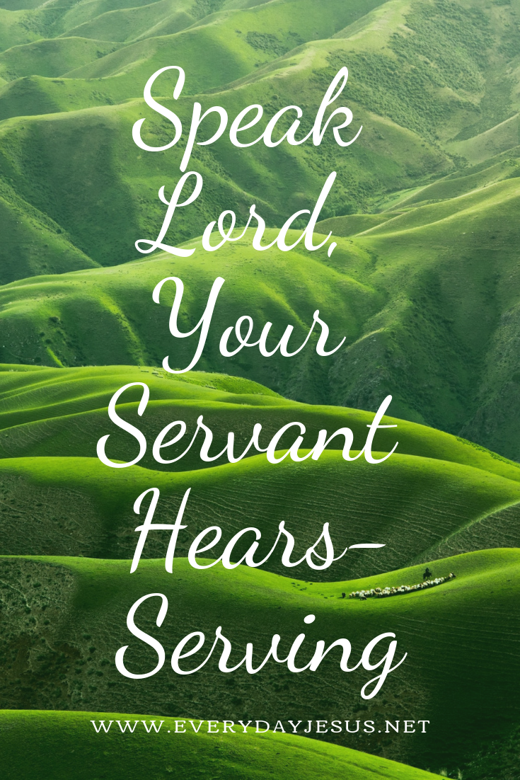 Speak Lord, Your Servant Hears-Serving